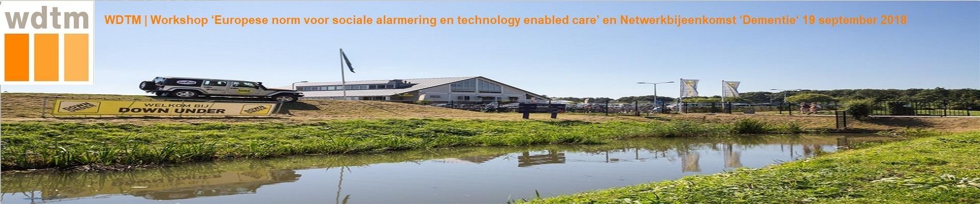 WDTM Workshop 'Europese norm voor sociale alarmering en technology enabled care' en Netwerkbijeenkomst over 'Dementie' d.d. 19 september 2018