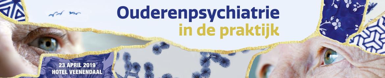 Ouderenpsychiatrie in de praktijk   23 april 2019