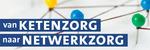 Van ketenzorg naar Netwerkzorg   2 september 2020
