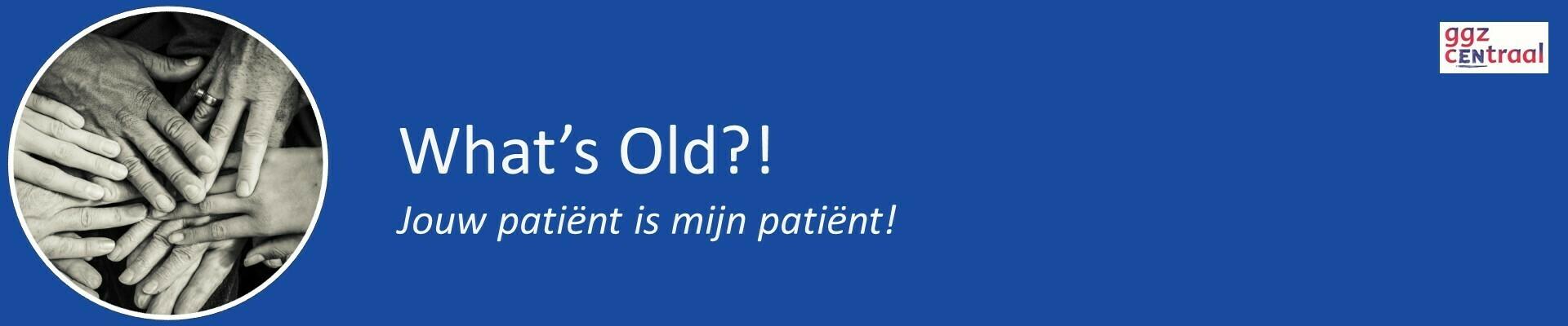 """What's Old?! """"Jouw patiënt is mijn patiënt!"""""""