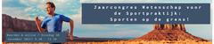Jaarcongres Wetenschap voor de Sportpraktijk: Sporten op de grens