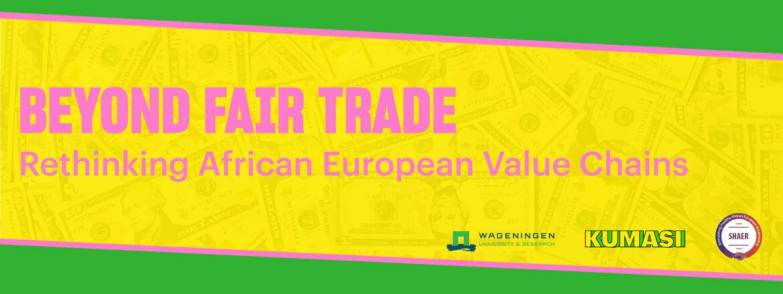 Beyond Fair Trade: Rethinking African-European Value Chains